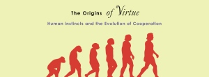 Matt Ridley's The Origins of Virtue argues that the human mind has evolved a special instinct for social exchange that enables us to reap the benefits of co-operation